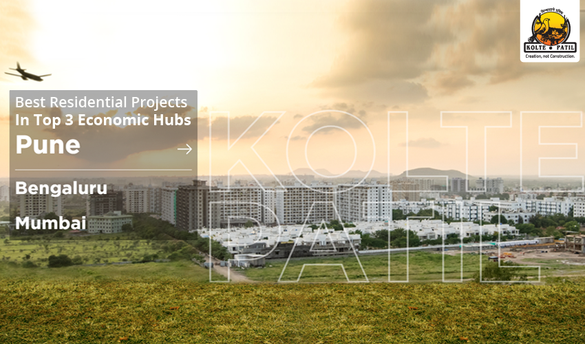Best Residential Projects In Top 3 Economic Hubs – Pune, Bengaluru & Mumbai